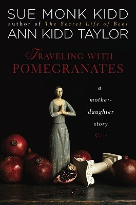 Traveling with Pomegranates by Sue Monk Kidd and Ann Kidd Taylor